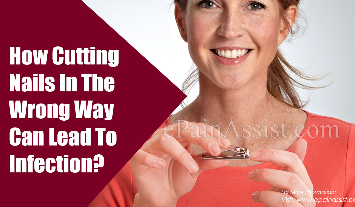 How Cutting Nails In The Wrong Way Can Lead To Infection?