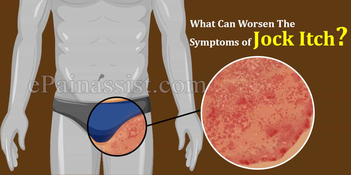 What Can Worsen The Symptoms of Jock Itch