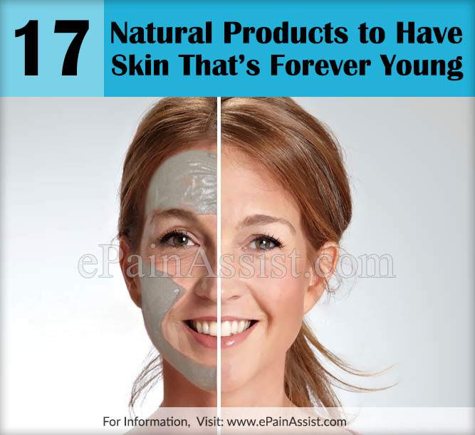 17 Natural Products to Have Skin That's Forever Young