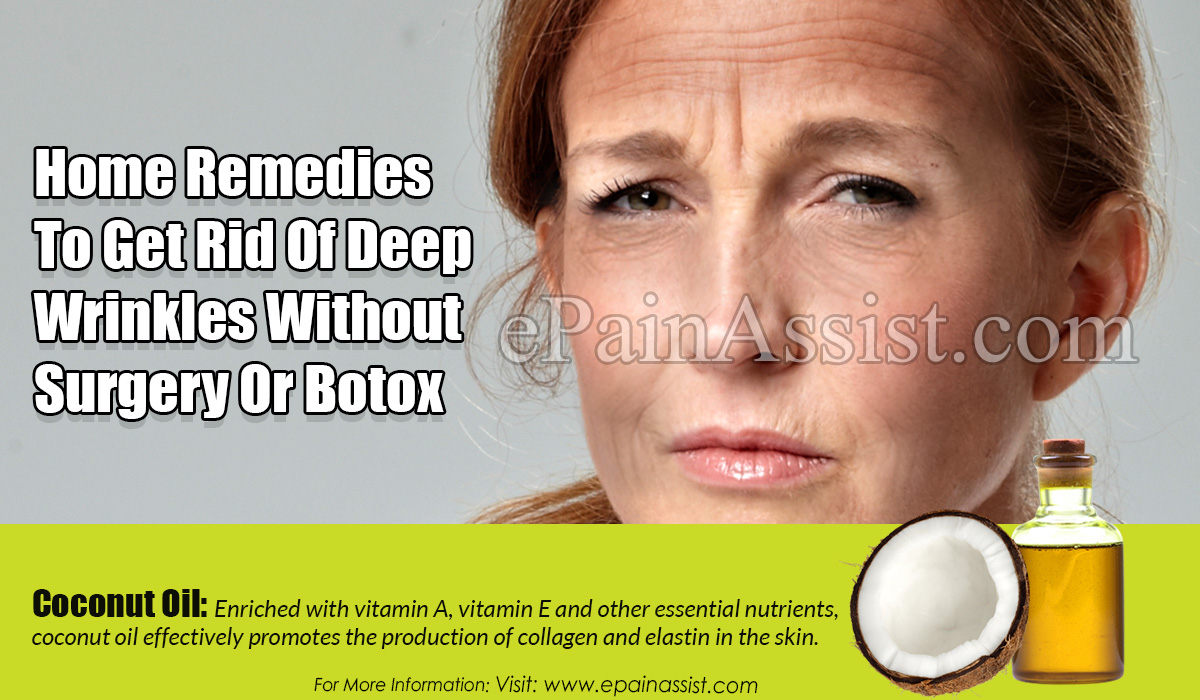 Home Remedies To Get Rid Of Deep Wrinkles Without Surgery Or Botox