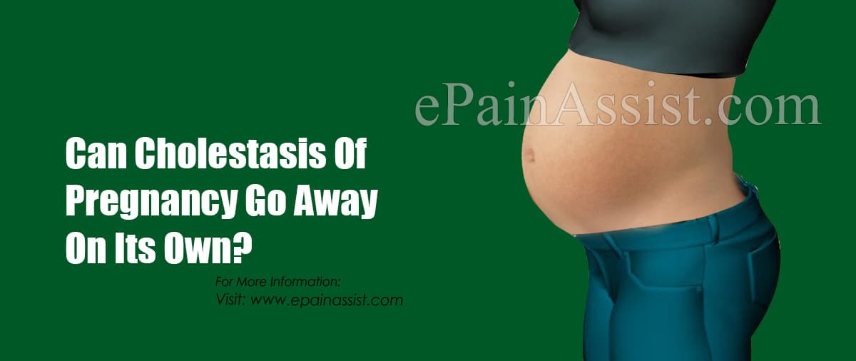 Can Cholestasis Of Pregnancy Go Away On Its Own?