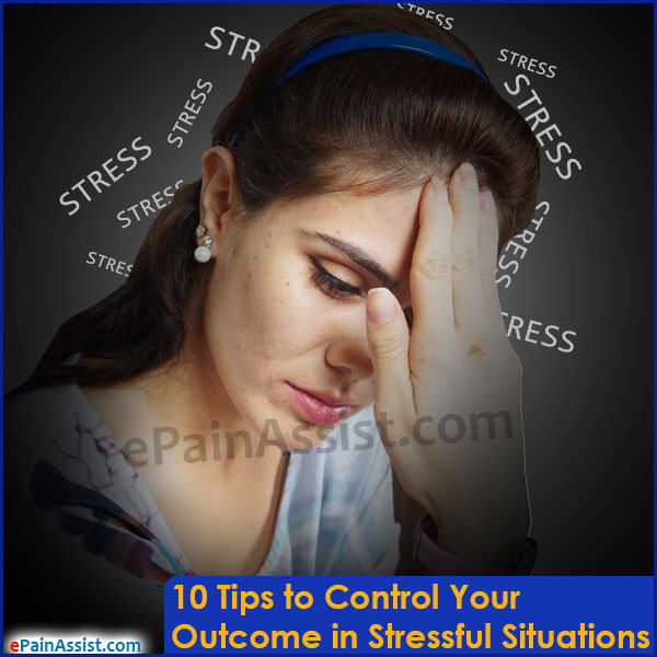 10 Tips to Control Your Outcome in Stressful Situations