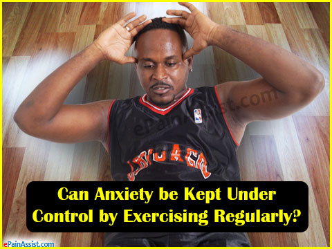 Can Anxiety be Kept Under Control by Exercising Regularly?