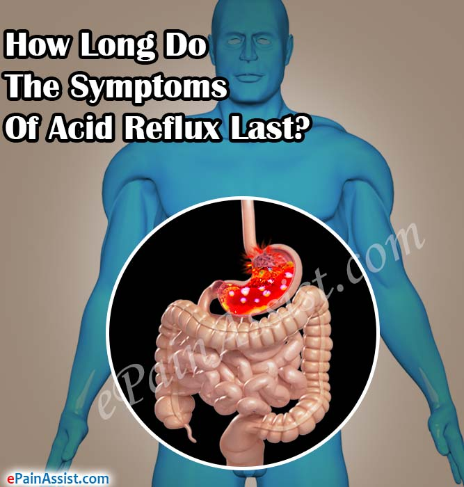 How Long Do The Symptoms Of Acid Reflux Last?
