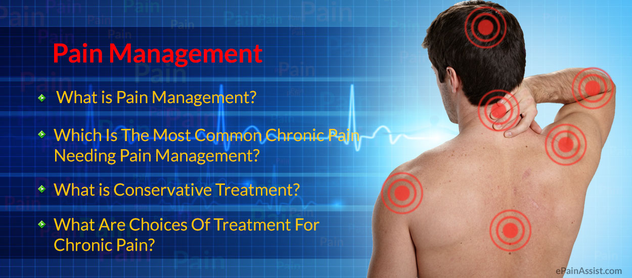Pain Management: Need for Pain Management, Treatment- Medications, PT, Surgery
