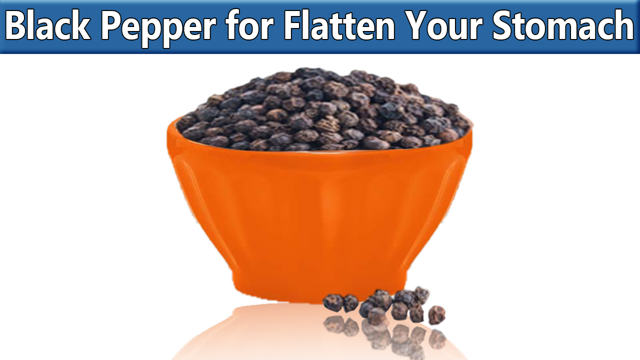Black pepper in your diet can help flatten your stomach
