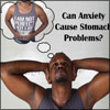 Can Anxiety Cause Stomach Problems & What are the Stomach Problems Caused by it?