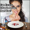 Can Excess Vitamin Intake Hurt You?