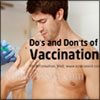 Do's and Don'ts of Vaccination