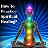 What is Spiritual Healing, How To Practice, What Are Its Methods?