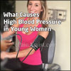 What Causes High Blood Pressure in Young Women