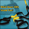 What Does TRX Stand For & What is it Good For?