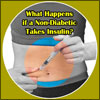 What Happens if a Non-Diabetic Takes Insulin?