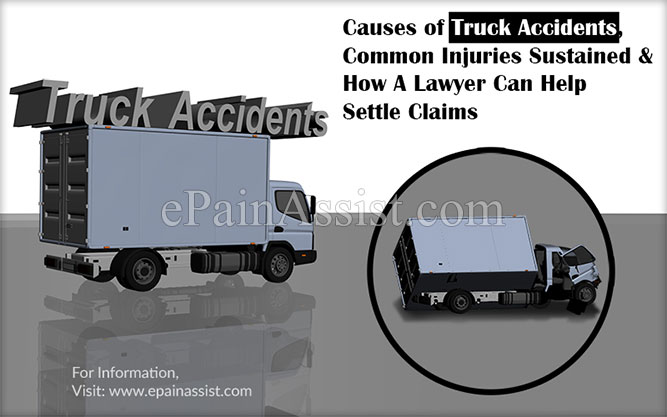 Causes of Truck Accidents, Common Injuries Sustained & How A Lawyer Can Help Settle Claims