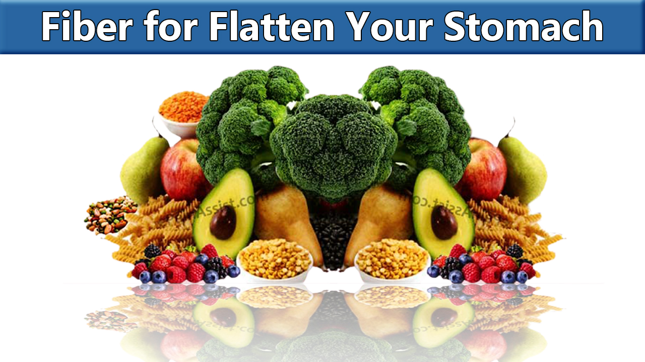 fiber in your diet can be helpful in flattening your stomach