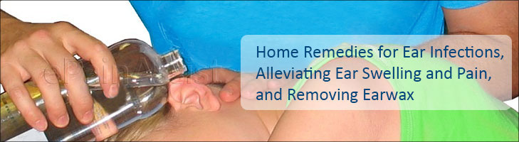 Home Remedies for Ear Infections, Alleviating Ear Swelling and Pain, and Removing Earwax