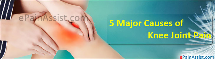 5 Major Causes of Knee Joint Pain