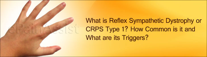 What is Reflex Sympathetic Dystrophy or CRPS Type 1? How Common is it and What are its Triggers?