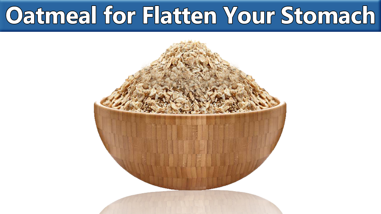 Oats are great to add in your daily diet to help flatten your belly