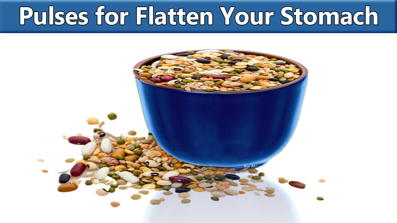 various types of pulses to your diet to flatten your stomach