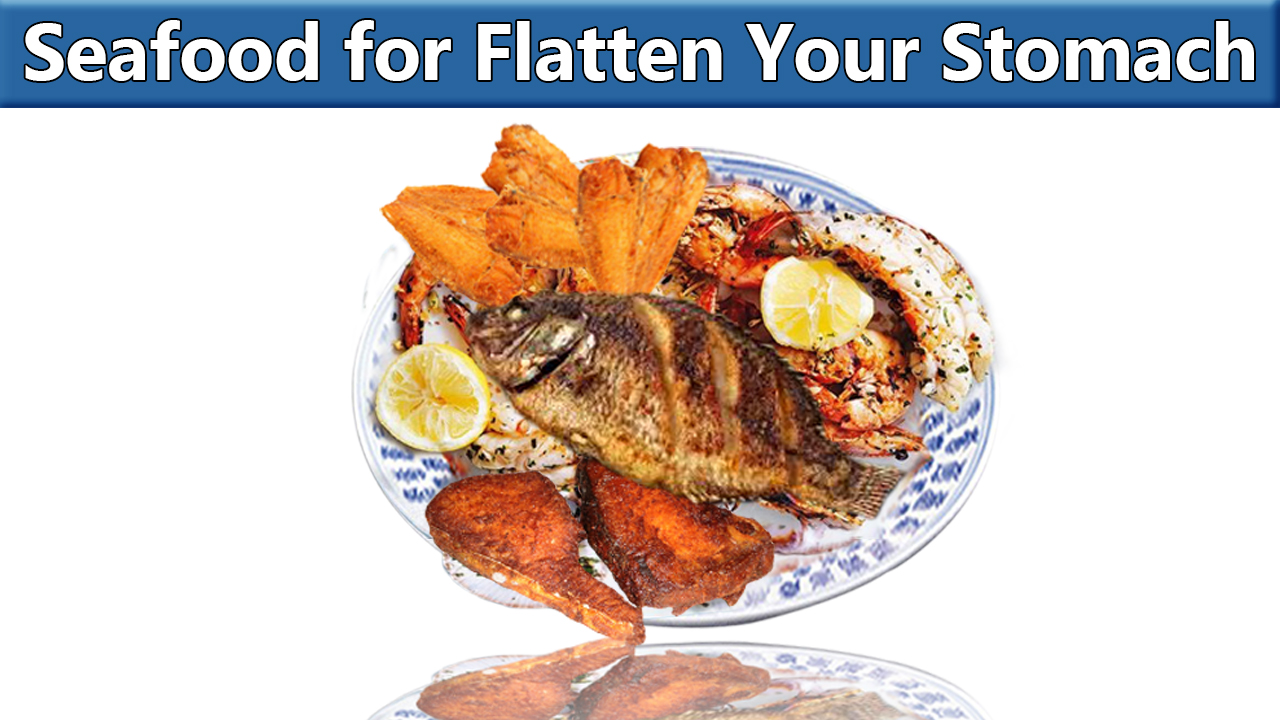 seafood in your diet can be beneficial to flatten your stomach