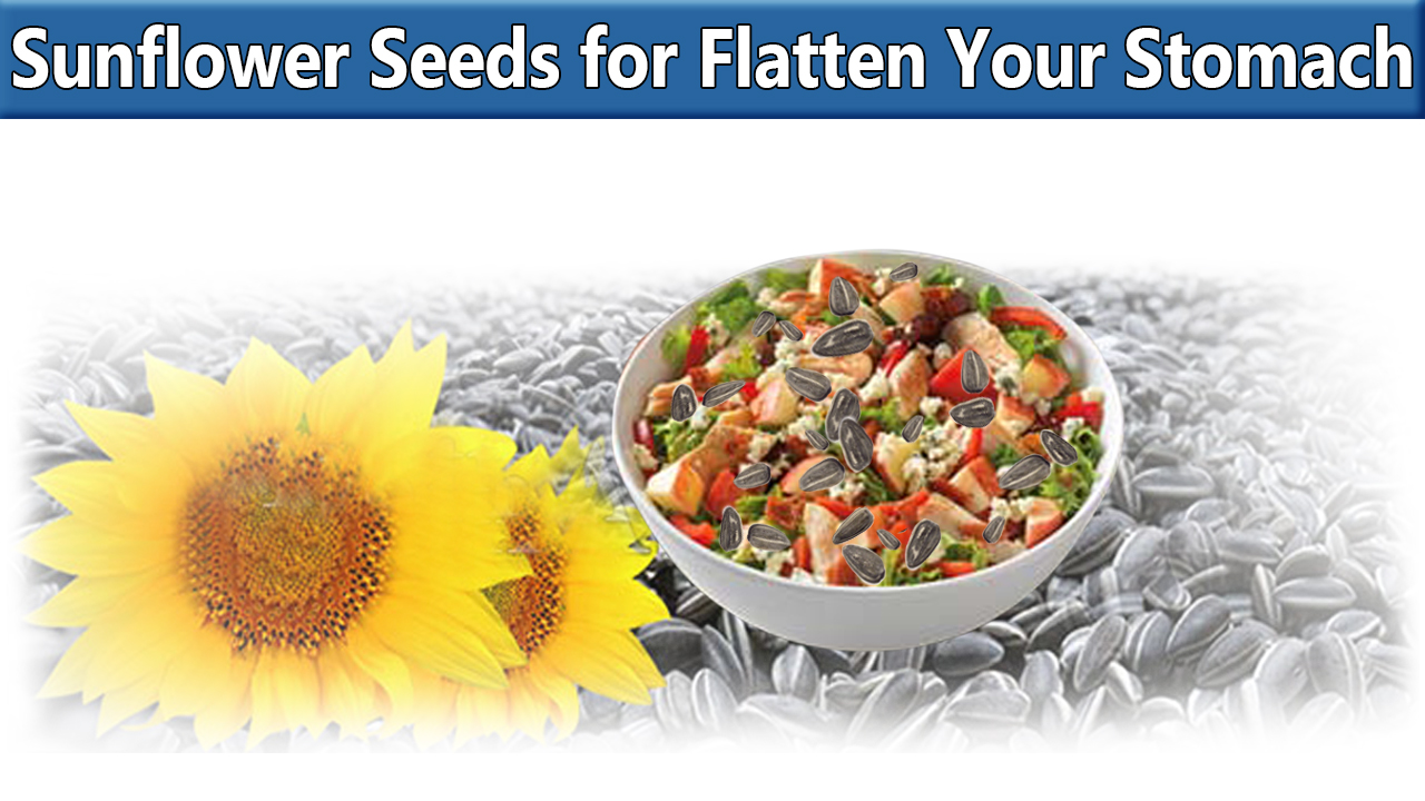 Sprinkle sunflower seeds on your salad for a flat stomach