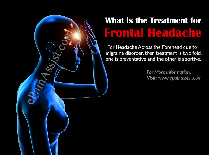 What is the Treatment for Frontal Headache or Headache Across Forehead?