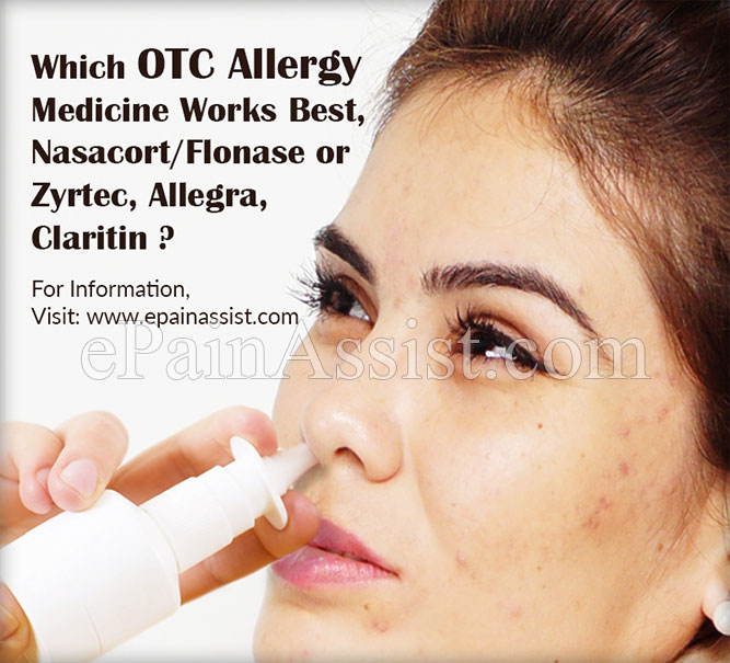 Which OTC Allergy Medicine Works Best, Nasacort/Flonase or Zyrtec, Allegra, Claritin ?
