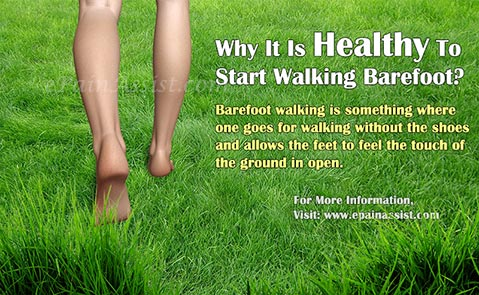 Why It Is Healthy To Start Walking Barefoot?